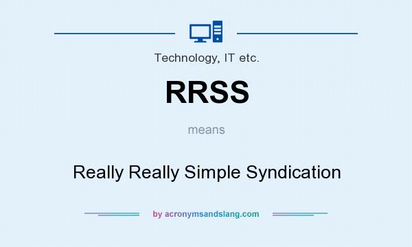 What does RRSS mean? It stands for Really Really Simple Syndication
