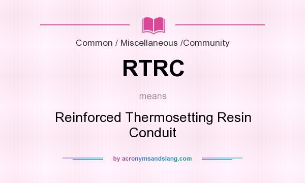 What does RTRC mean? It stands for Reinforced Thermosetting Resin Conduit