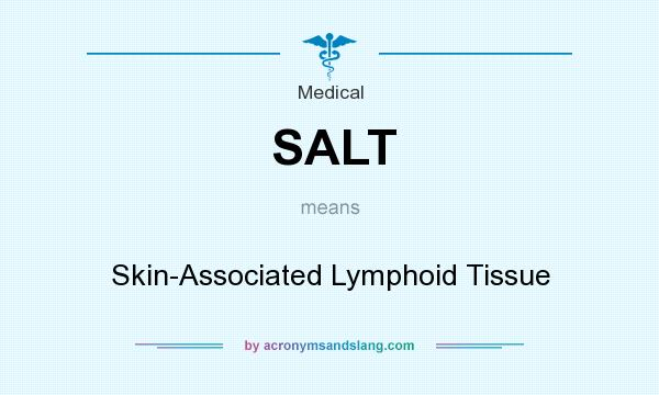 What does SALT mean? It stands for Skin-Associated Lymphoid Tissue