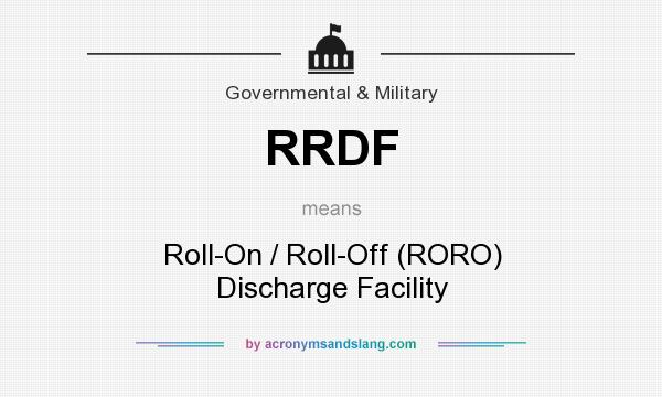 What does RRDF mean? It stands for Roll-On / Roll-Off (RORO) Discharge Facility