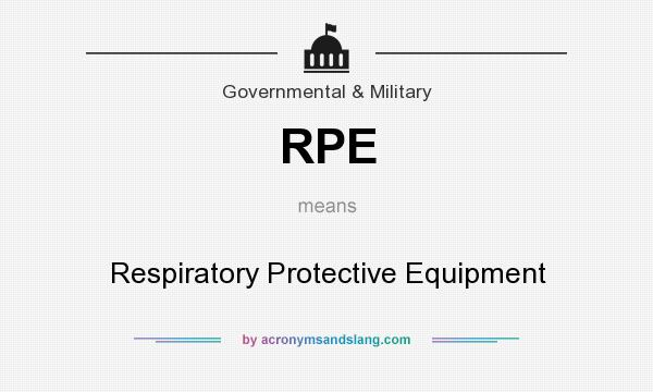 What does RPE mean? It stands for Respiratory Protective Equipment