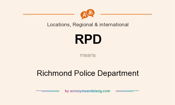 What does RPD mean? It stands for Richmond Police Department