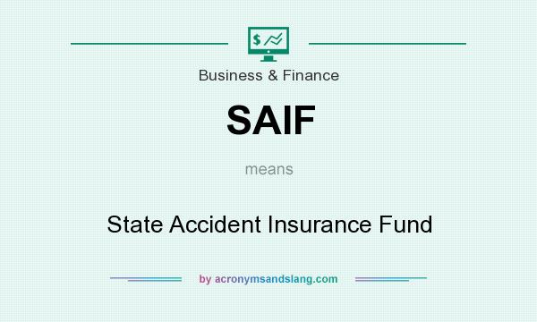 What does SAIF mean? It stands for State Accident Insurance Fund