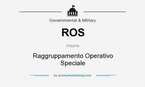 What does ROS mean? It stands for Raggruppamento Operativo Speciale