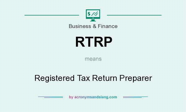 What does RTRP mean? It stands for Registered Tax Return Preparer
