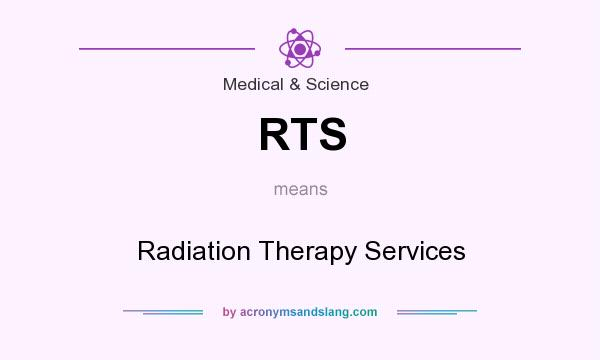 What does RTS mean? It stands for Radiation Therapy Services