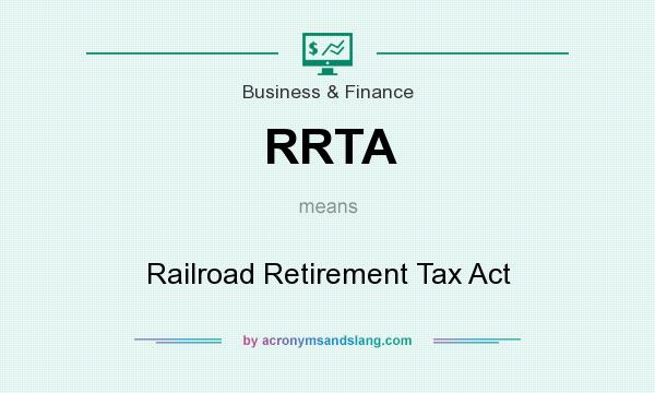 What does RRTA mean? It stands for Railroad Retirement Tax Act