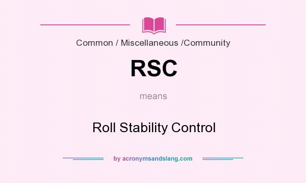What does RSC mean? It stands for Roll Stability Control