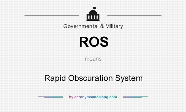 What does ROS mean? It stands for Rapid Obscuration System