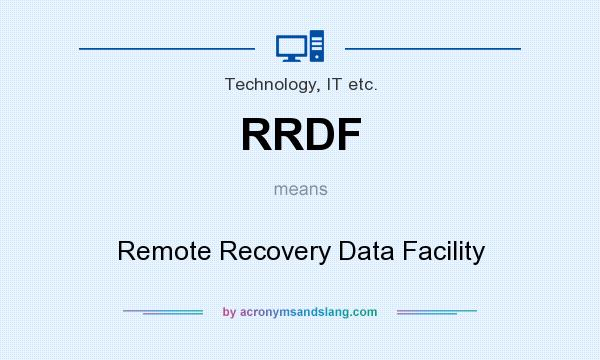 What does RRDF mean? It stands for Remote Recovery Data Facility