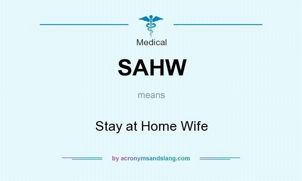 What does SAHW mean? It stands for Stay at Home Wife
