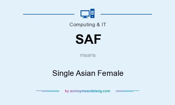 What does SAF mean? It stands for Single Asian Female