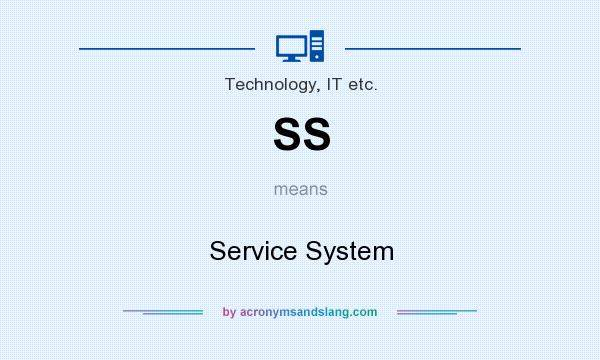 What does SS mean? It stands for Service System