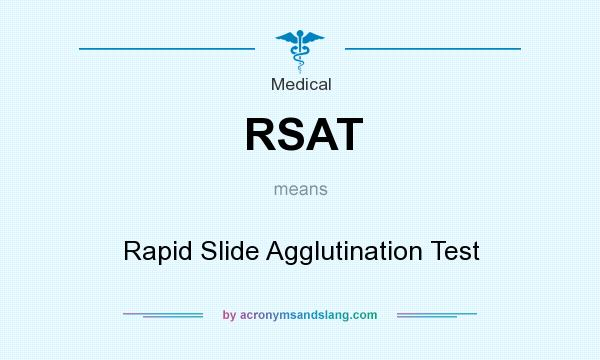 What does RSAT mean? It stands for Rapid Slide Agglutination Test