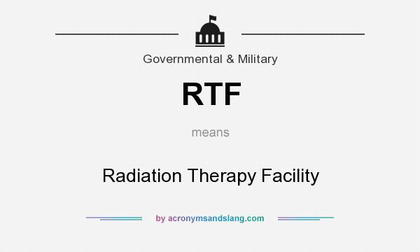 What does RTF mean? It stands for Radiation Therapy Facility
