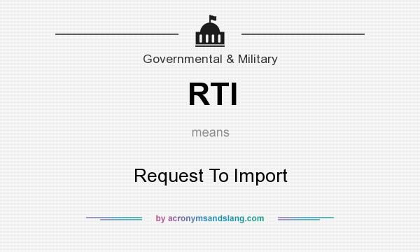 What does RTI mean? It stands for Request To Import