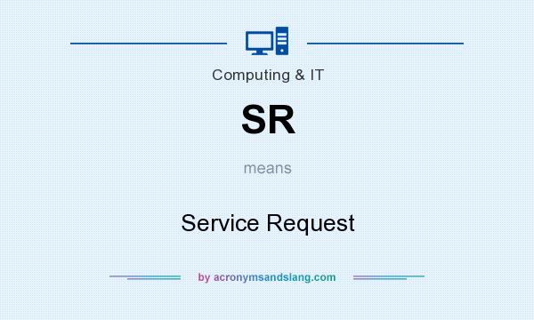 What does SR mean? It stands for Service Request