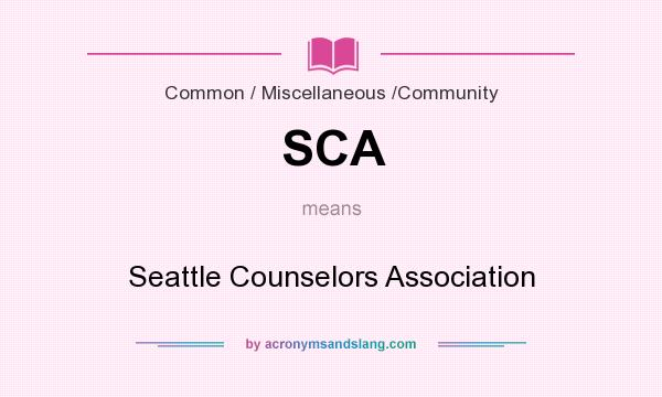 What does SCA mean? It stands for Seattle Counselors Association