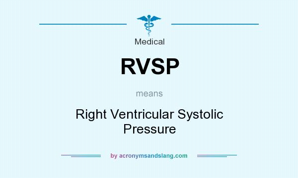 What does RVSP mean? It stands for Right Ventricular Systolic Pressure