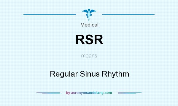 What does RSR mean? It stands for Regular Sinus Rhythm