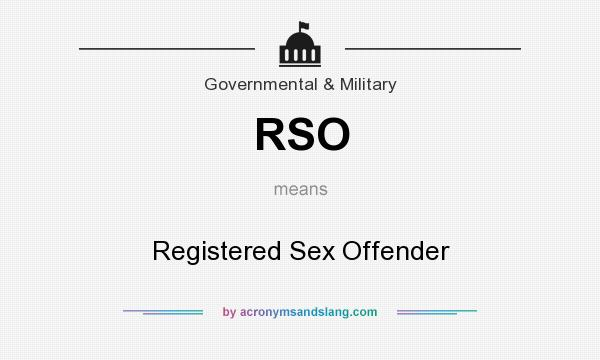 What does RSO mean? It stands for Registered Sex Offender