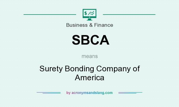 What does SBCA mean? It stands for Surety Bonding Company of America