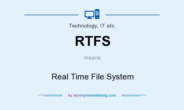 What does RTFS mean? It stands for Real Time File System