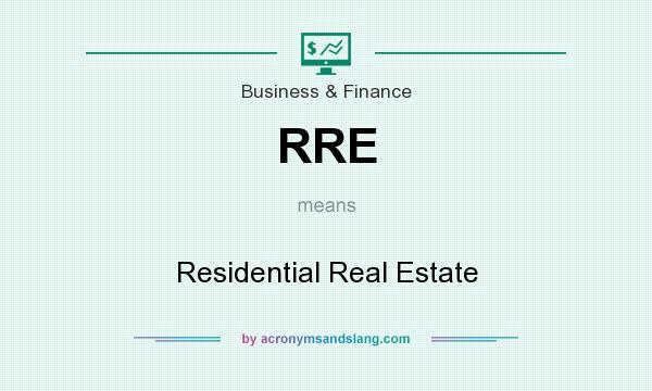 What does RRE mean? It stands for Residential Real Estate