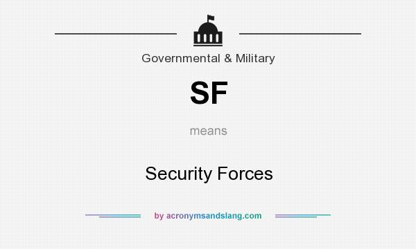 What does SF mean? It stands for Security Forces