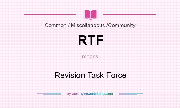 What does RTF mean? It stands for Revision Task Force