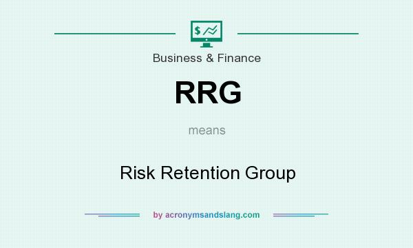 What does RRG mean? It stands for Risk Retention Group
