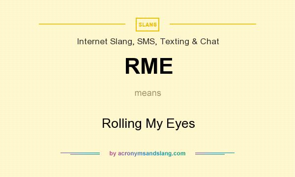 What does RME mean? It stands for Rolling My Eyes