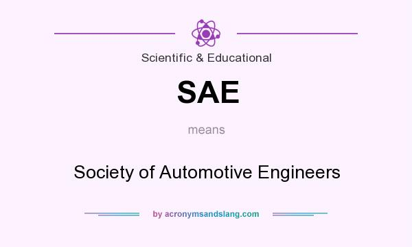 What does SAE mean? It stands for Society of Automotive Engineers