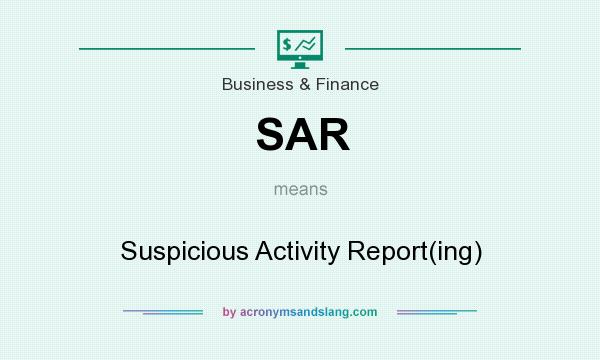 What does SAR mean? It stands for Suspicious Activity Report(ing)