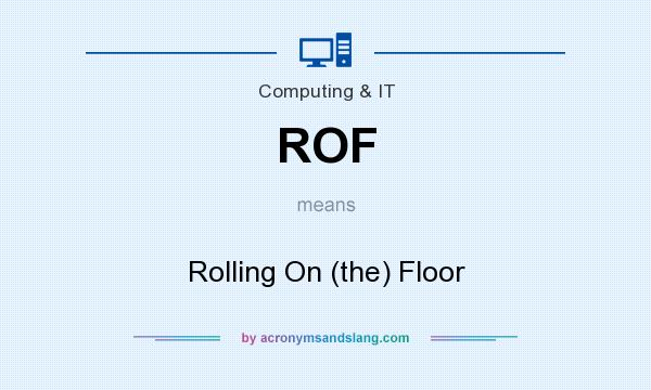 What does ROF mean? It stands for Rolling On (the) Floor