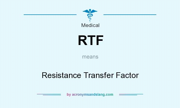 What does RTF mean? It stands for Resistance Transfer Factor