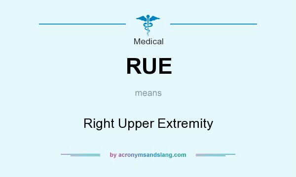 What does RUE mean? It stands for Right Upper Extremity