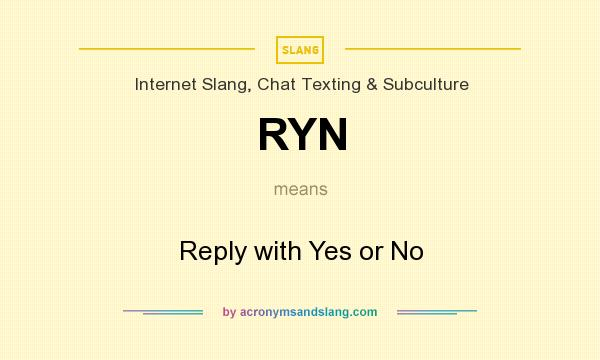 What does RYN mean? It stands for Reply with Yes or No