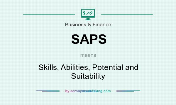 What does SAPS mean? It stands for Skills, Abilities, Potential and Suitability