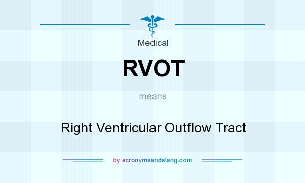 What does RVOT mean? It stands for Right Ventricular Outflow Tract