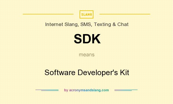 What does SDK mean? It stands for Software Developer`s Kit