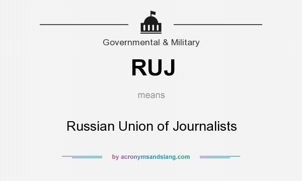 What does RUJ mean? It stands for Russian Union of Journalists