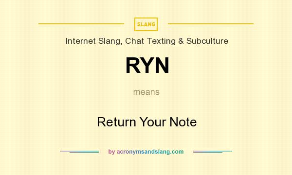 What does RYN mean? It stands for Return Your Note