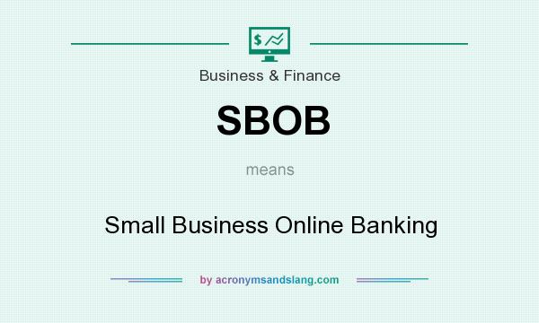 What does SBOB mean? It stands for Small Business Online Banking