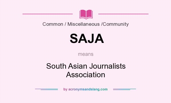 What does SAJA mean? It stands for South Asian Journalists Association