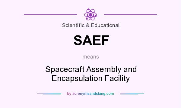 What does SAEF mean? It stands for Spacecraft Assembly and Encapsulation Facility