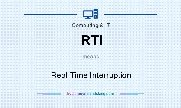 What does RTI mean? It stands for Real Time Interruption
