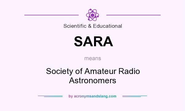 What does SARA mean? It stands for Society of Amateur Radio Astronomers