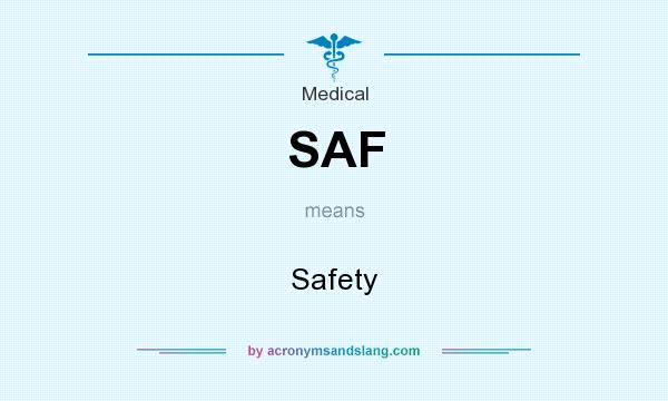What does SAF mean? It stands for Safety