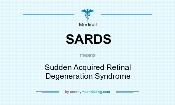 What does SARDS mean? It stands for Sudden Acquired Retinal Degeneration Syndrome